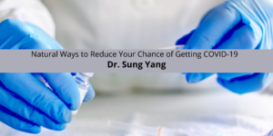 Dr. Sung Yang on Natural Ways to Reduce Chance of Getting COVID-19